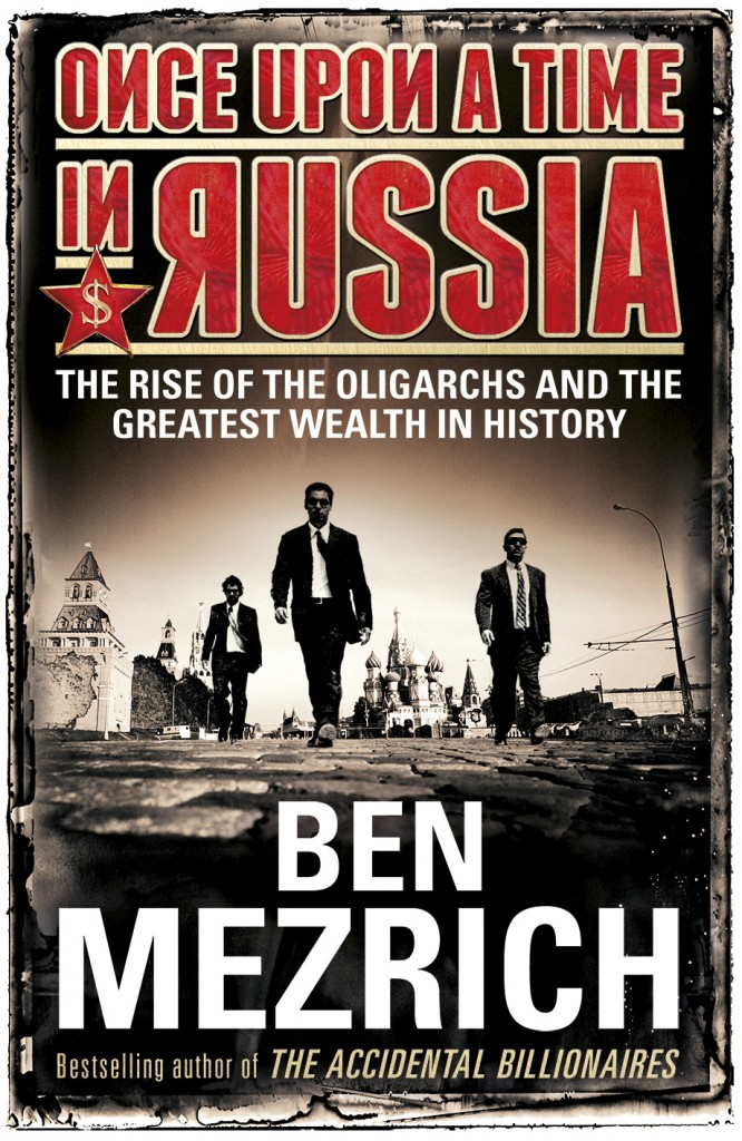 Once Upon a Time in Russia: The Rise of the Oligarchs—A True Story of Ambition, Wealth, Betrayal, and Murder.