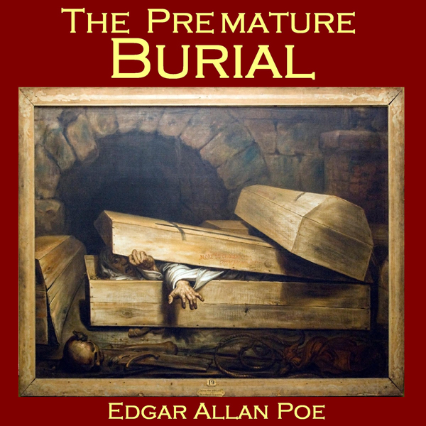 an analysis of life and death in the premature burial by edgar allan poe The death of edgar allan poe on october 7,  analysis suggesting that poe's death resulted from rabies has been presented  edgar allan poe: his life and legacy .